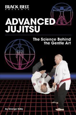 Advanced Jujitsu By Kirby, George/ Horwitz, Raymond (EDT)/ Santiago, Jeannine (EDT)/ Thibault, Jon (EDT)/ Hustead, Rick (PHT)