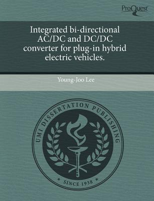 Proquest, Umi Dissertation Publishing Integrated Bi-Directional AC/DC and DC/DC Converter for Plug-In Hybrid Electric Vehicles. by Lee, Young-Joo [Paperback] at Sears.com