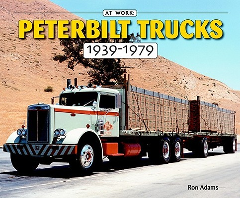 Peterbilt Trucks 1939-1979 By Adams, Ron